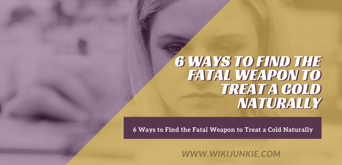 Photo of 6 Ways to Find the Fatal Weapon to Treat a Cold Naturally