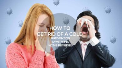 Photo of How to Get Rid of a Cold – Prevention – Symptoms – Home Remedies
